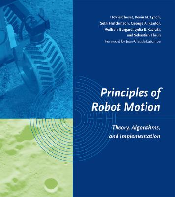 Principles of Robot Motion By Choset, Howie M./ Lynch, Kevin/ Hutchinson, Seth/ Choset, Howie M. (EDT)