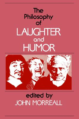 The Philosophy of Laughter and Humor By Morreall, John (EDT)